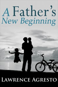 Larry Agresto coverA Fathers New Beginning(FRONT COVER hi-resolution)