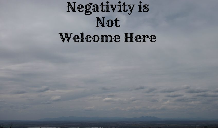 Negativity is Not Welcome Here!